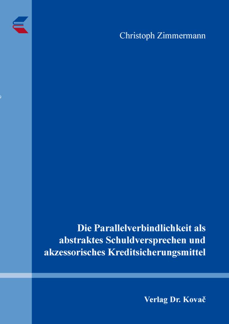 Cover: Die Parallelverbindlichkeit als abstraktes Schuldversprechen und akzessorisches Kreditsicherungsmittel