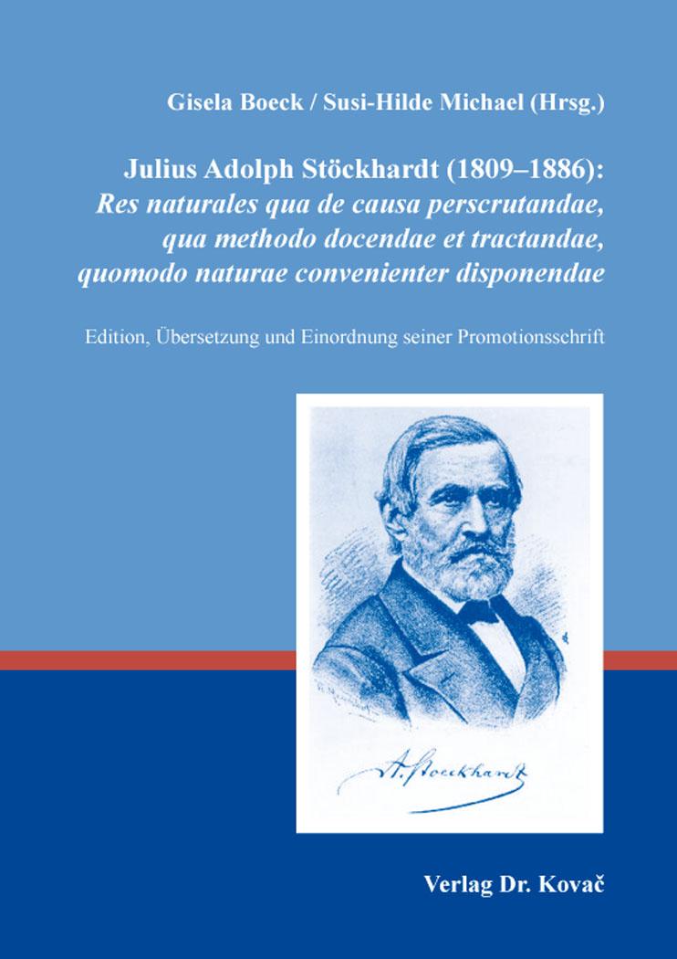 Cover: Julius Adolph Stöckhardt (1809-1886): Res naturales qua de causa perscrutandae, qua methodo docendae et tractandae, quomodo naturae convenienter disponendae