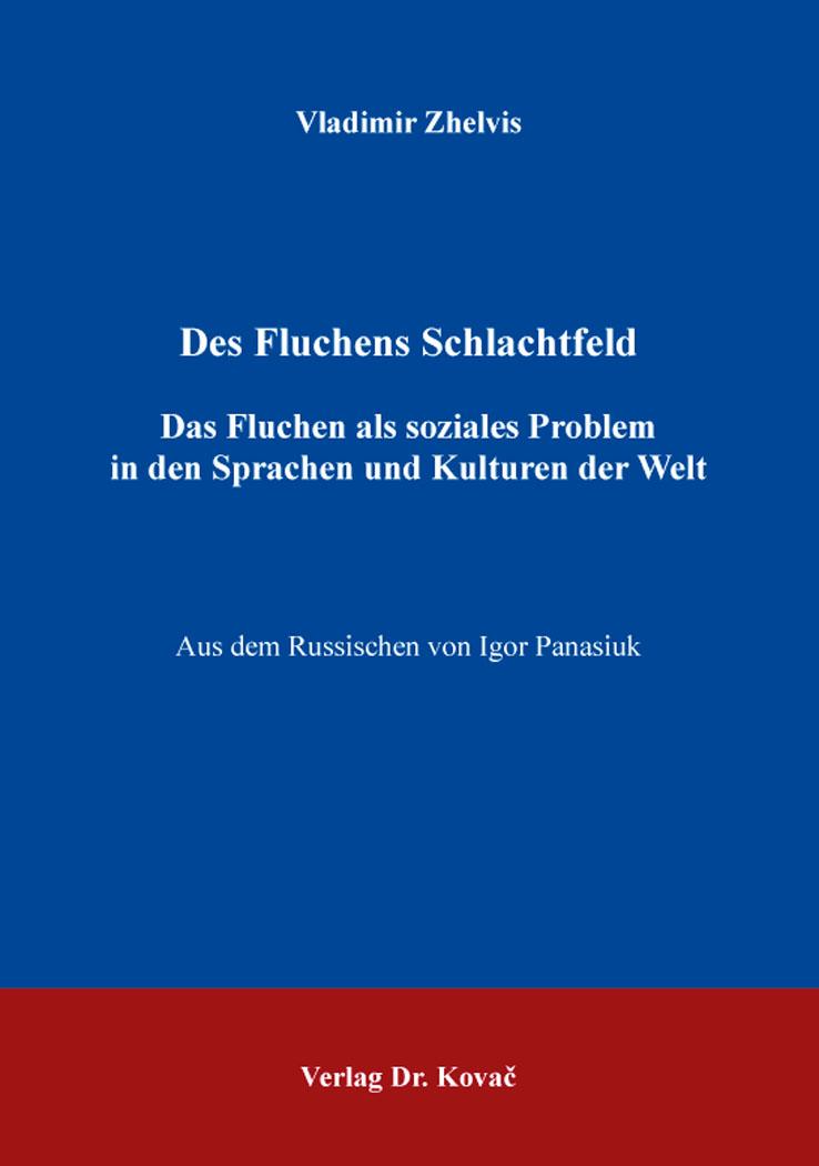 Cover: Des Fluchens Schlachtfeld – Das Fluchen als soziales Problem in den Sprachen und Kulturen der Welt