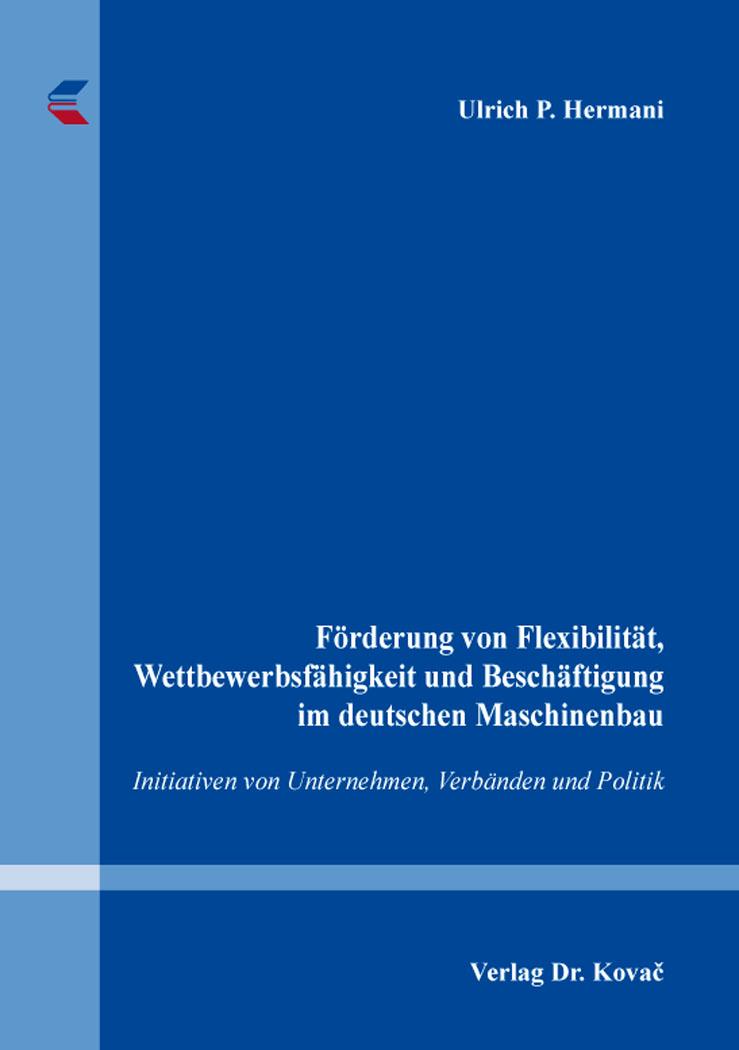 Cover: Förderung von Flexibilität, Wettbewerbsfähigkeit und Beschäftigung im deutschen Maschinenbau