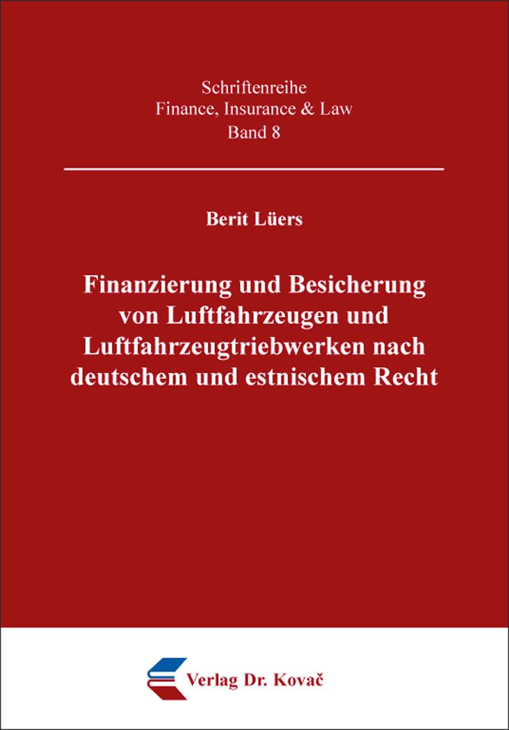 Cover: Finanzierung und Besicherung von Luftfahrzeugen und Luftfahrzeugtriebwerken nach deutschem und estnischem Recht