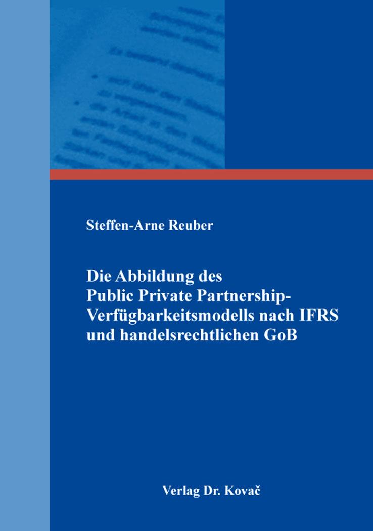 Cover: Die Abbildung des Public Private Partnership-Verfügbarkeitsmodells nach IFRS und handelsrechtlichen GoB