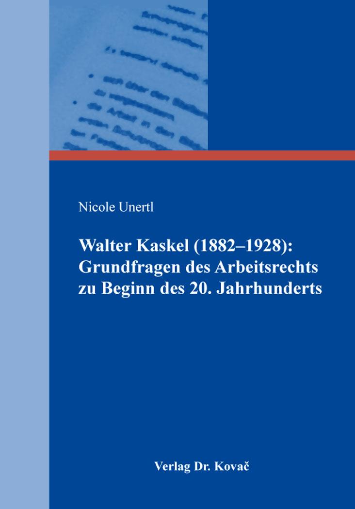 Cover: Walter Kaskel (1882-1928): Grundfragen des Arbeitsrechts zu Beginn des 20.Jahrhunderts