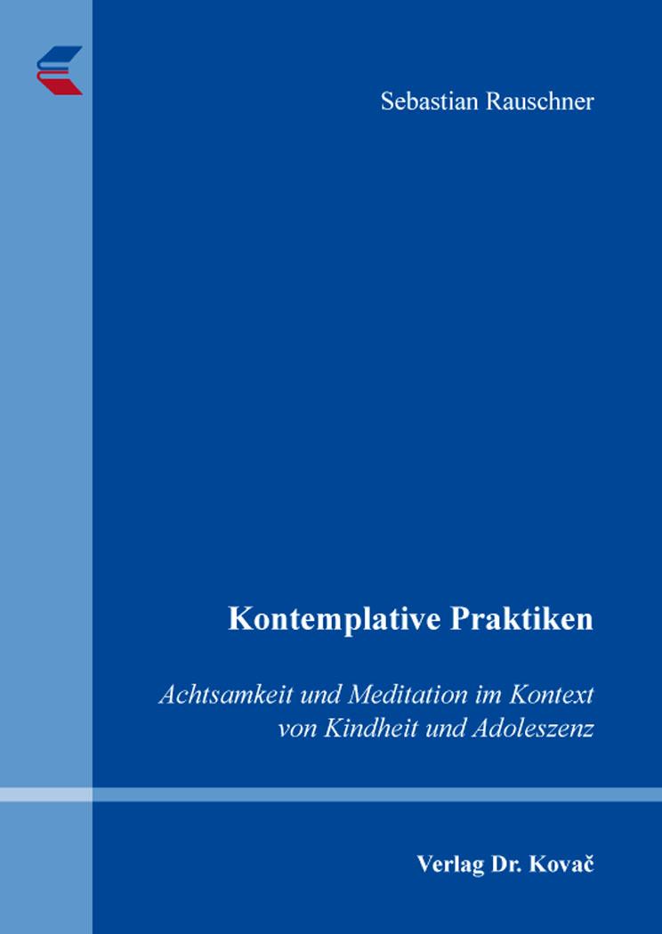 Cover: Kontemplative Praktiken: Achtsamkeit und Meditation im Kontext von Kindheit und Adoleszenz