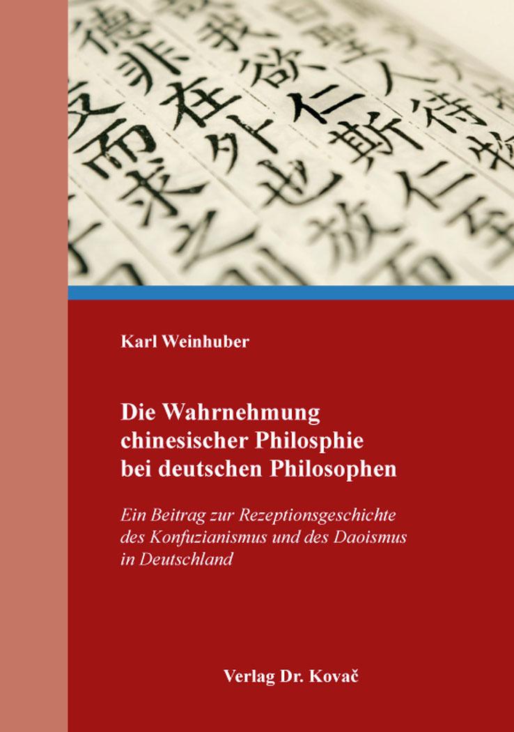 Cover: Die Wahrnehmung chinesischer Philosphie bei deutschen Philosophen