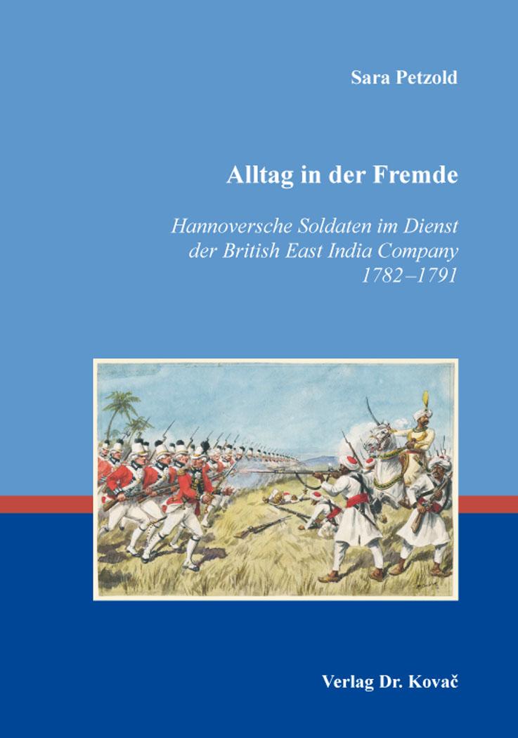 Cover: Alltag in der Fremde – Hannoversche Soldaten im Dienst der British East India Company 1782–1791