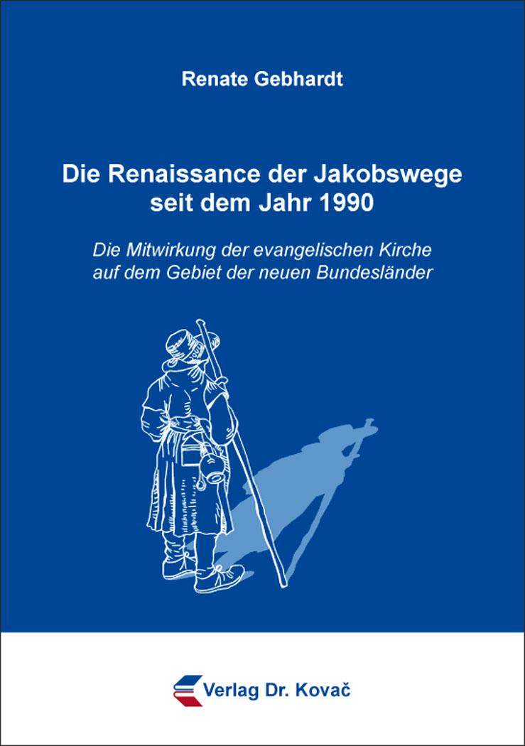 Cover: Die Renaissance der Jakobswege seit dem Jahr 1990