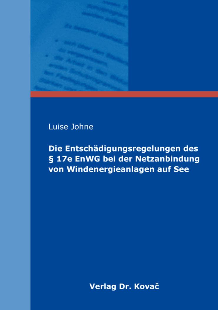 Cover: Die Entschädigungsregelungen des § 17e EnWG bei der Netzanbindung von Windenergieanlagen auf See