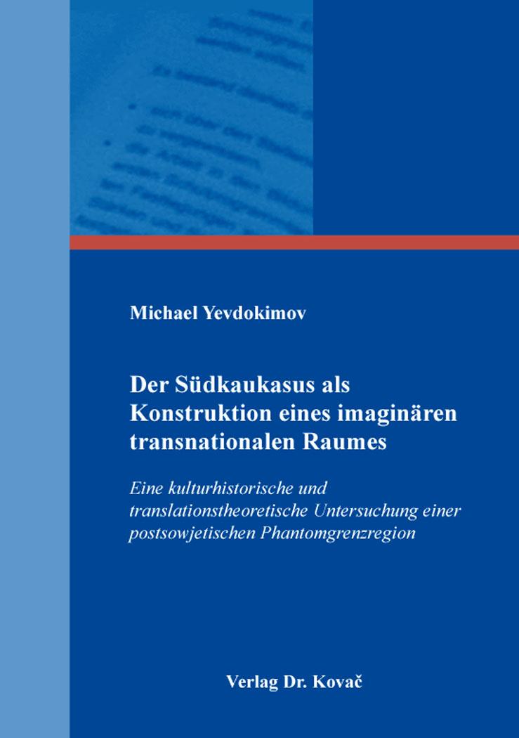 Cover: Der Südkaukasus als Konstruktion eines imaginären transnationalen Raumes