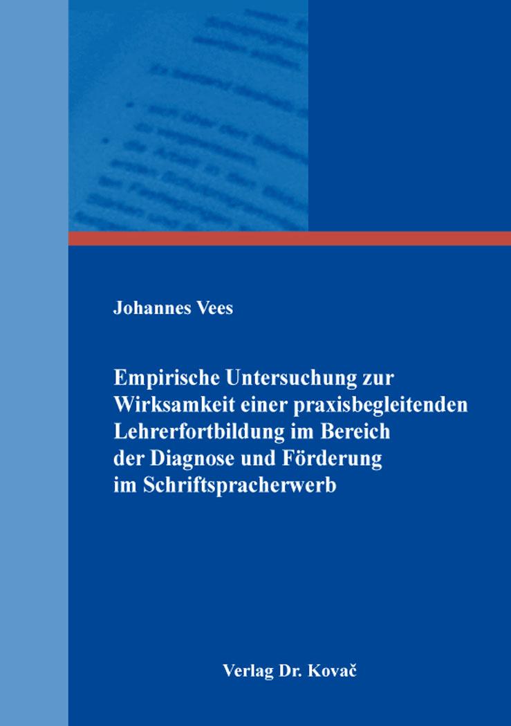 Cover: Empirische Untersuchung zur Wirksamkeit einer praxisbegleitenden Lehrerfortbildung im Bereich der Diagnose und Förderung im Schriftspracherwerb