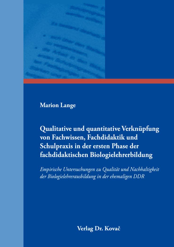 Cover: Qualitative und quantitative Verknüpfung von Fachwissen, Fachdidaktik und Schulpraxis in der ersten Phase der fachdidaktischen Biologielehrerbildung