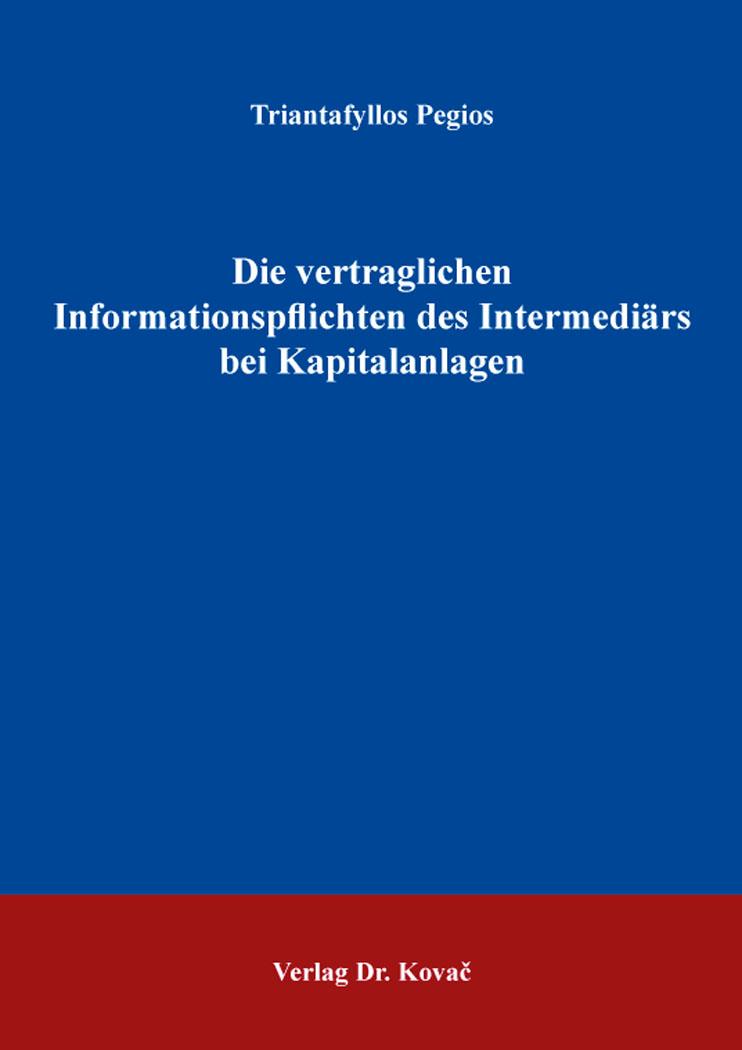 Cover: Die vertraglichen Informationspflichten des Intermediärs bei Kapitalanlagen