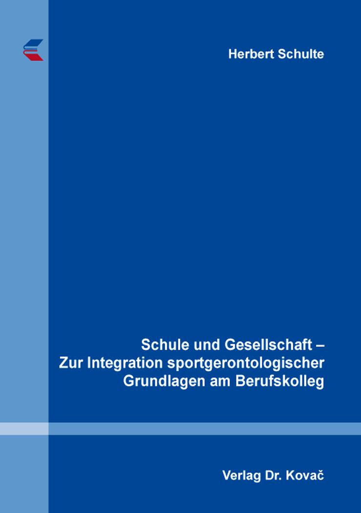 Cover: Schule und Gesellschaft – Zur Integration sportgerontologischer Grundlagen am Berufskolleg