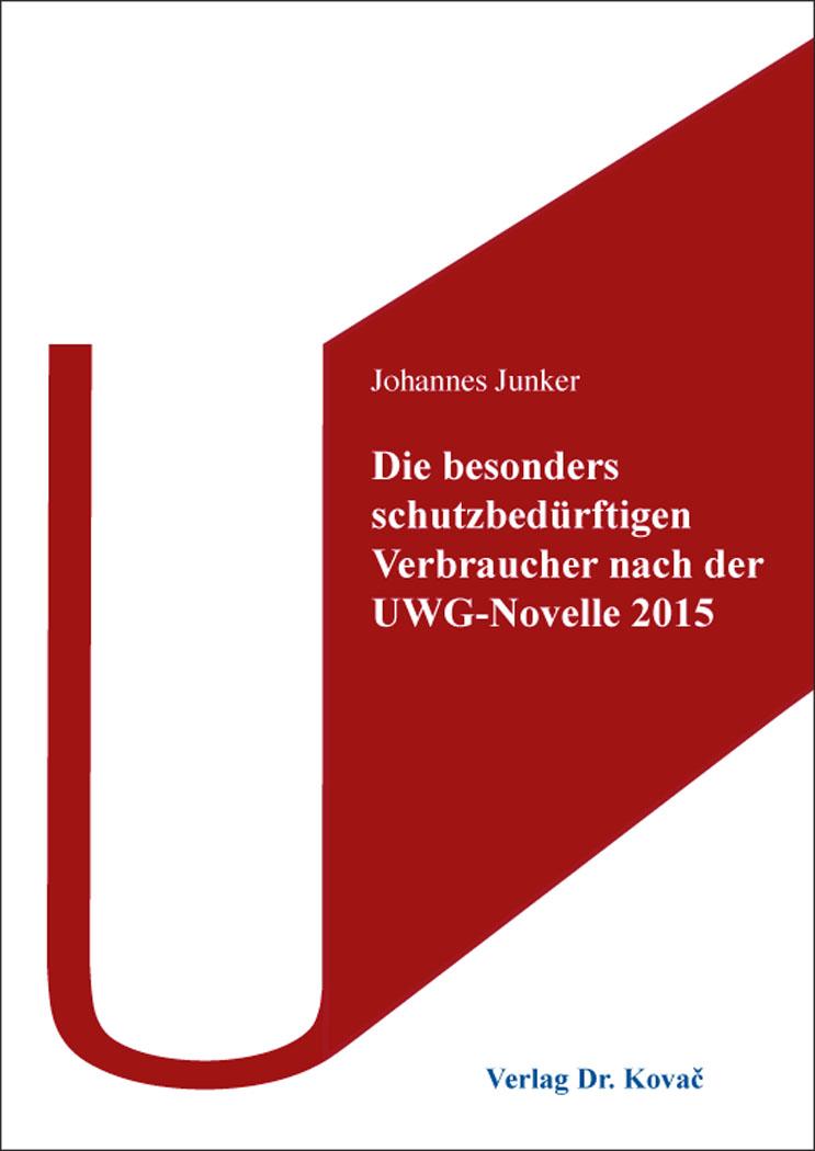 Cover: Die besonders schutzbedürftigen Verbraucher nach der UWG-Novelle 2015