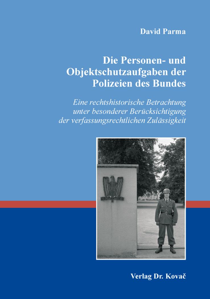 Cover: Die Personen- und Objektschutzaufgaben der Polizeien des Bundes