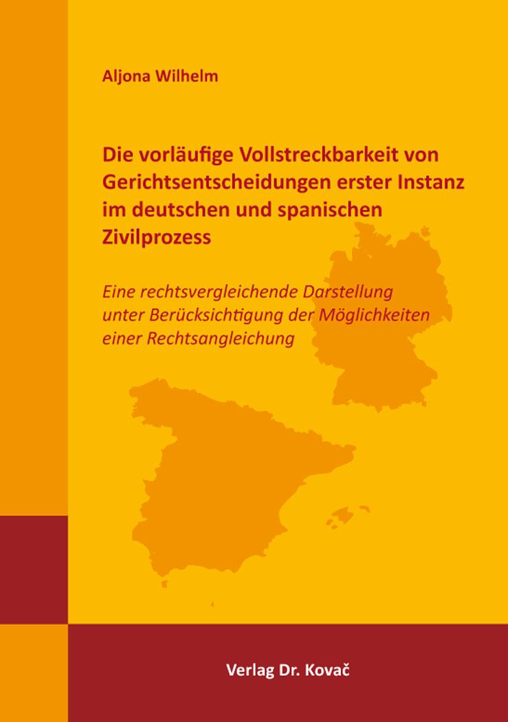Cover: Die vorläufige Vollstreckbarkeit von Gerichtsentscheidungen erster Instanz im deutschen und spanischen Zivilprozess