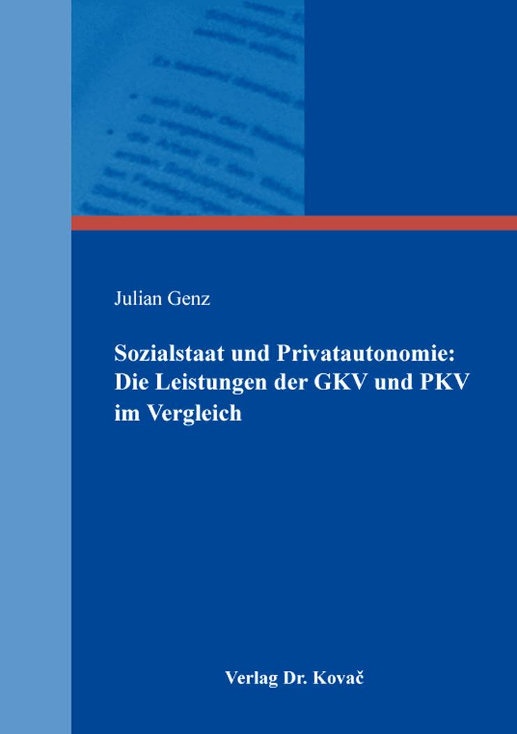 Cover: Sozialstaat und Privatautonomie: Die Leistungen der GKV und PKV im Vergleich