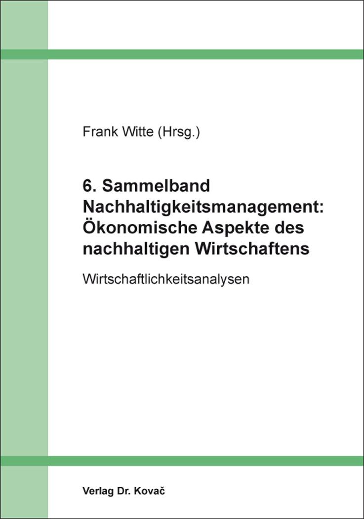 Cover: 6. Sammelband Nachhaltigkeitsmanagement: Ökonomische Aspekte des nachhaltigen Wirtschaftens
