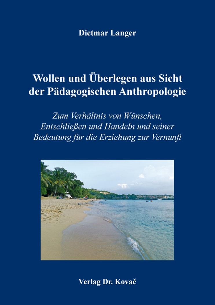 Cover: Wollen und Überlegen aus Sicht der Pädagogischen Anthropologie