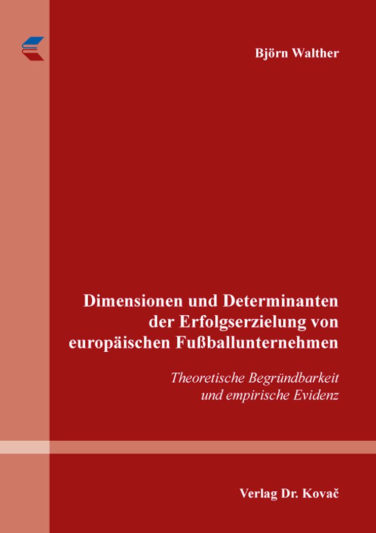 Cover: Dimensionen und Determinanten der Erfolgserzielung von europäischen Fußballunternehmen