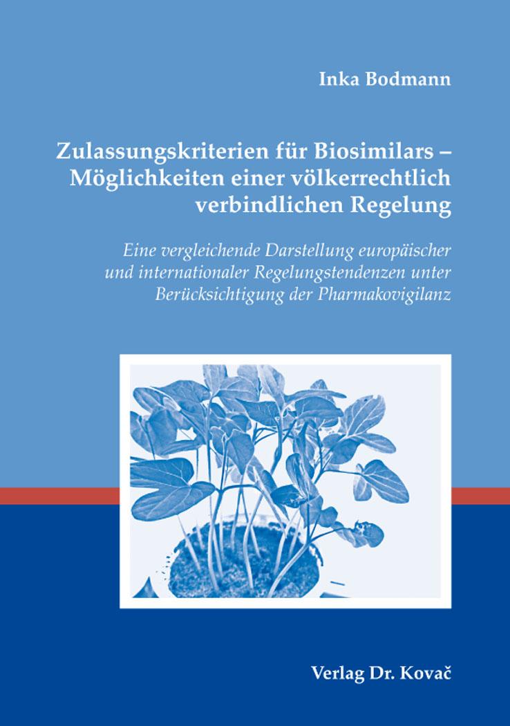 Cover: Zulassungskriterien für Biosimilars – Möglichkeiten einer völkerrechtlich verbindlichen Regelung