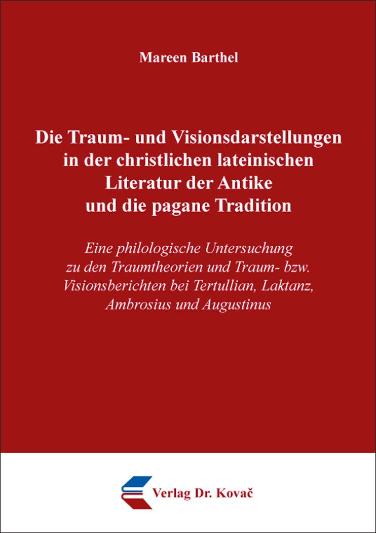 Cover: Die Traum- und Visionsdarstellungen in der christlichen lateinischen Literatur der Antike und die pagane Tradition
