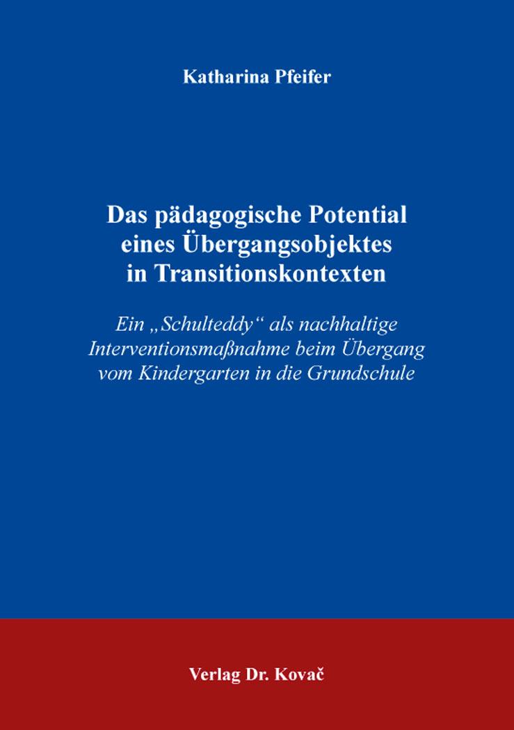 Cover: Das pädagogische Potential eines Übergangsobjektes in Transitionskontexten