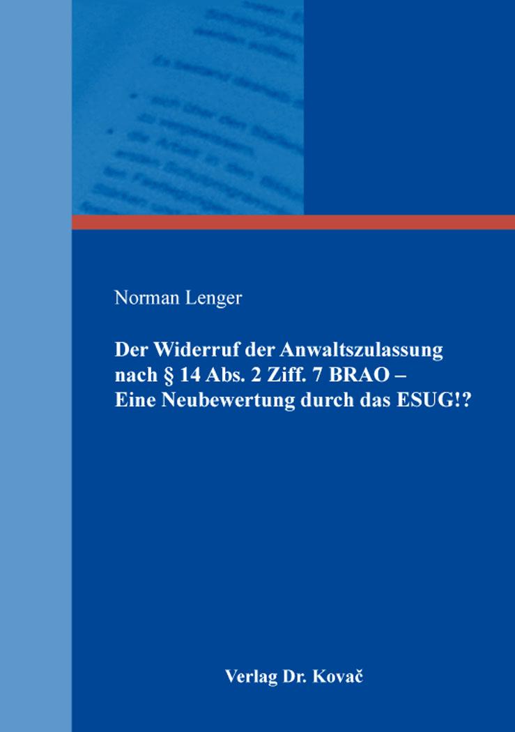 Cover: Der Widerruf der Anwaltszulassung nach §14Abs.2Ziff.7BRAO– EineNeubewertung durch dasESUG!?