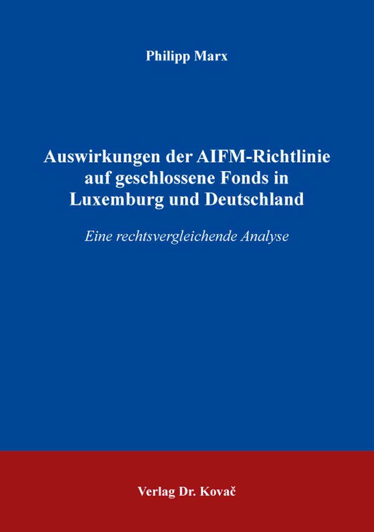 Cover: Auswirkungen der AIFM-Richtlinie auf geschlossene Fonds in Luxemburg und Deutschland