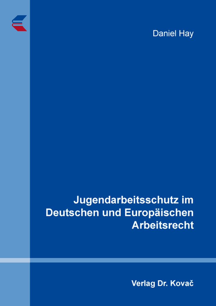 Cover: Jugendarbeitsschutz im Deutschen und Europäischen Arbeitsrecht