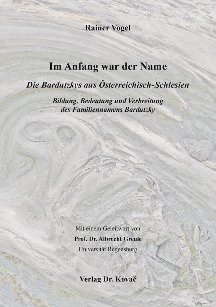 Cover: Im Anfang war der Name – Die Bardutzkys aus Österreichisch-Schlesien