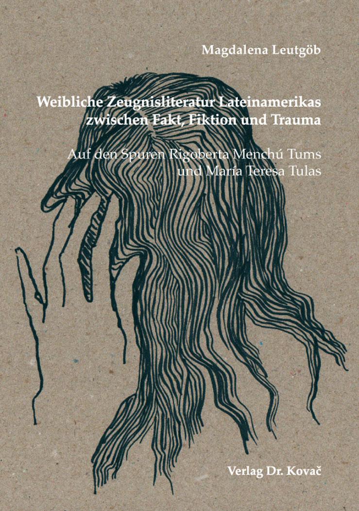 Cover: Weibliche Zeugnisliteratur Lateinamerikas zwischen Fakt, Fiktion und Trauma