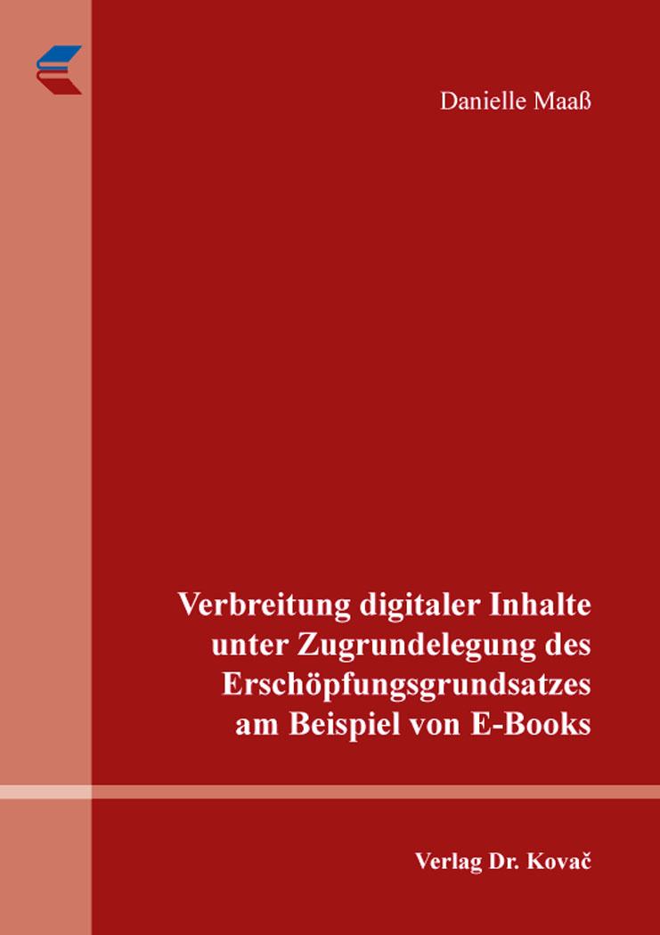 Cover: Verbreitung digitaler Inhalte unter Zugrundelegung des Erschöpfungsgrundsatzes am Beispiel von E-Books