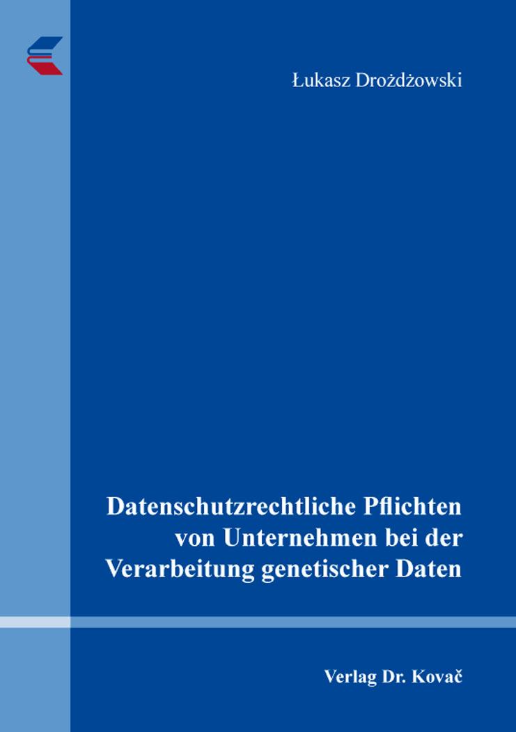 Cover: Datenschutzrechtliche Pflichten von Unternehmen bei der Verarbeitung genetischer Daten