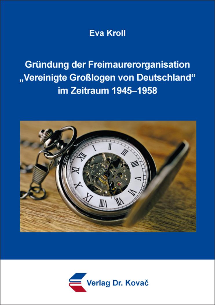 """Cover: Gründung der Freimaurerorganisation """"Vereinigte Großlogen von Deutschland"""" im Zeitraum 1945–1958"""