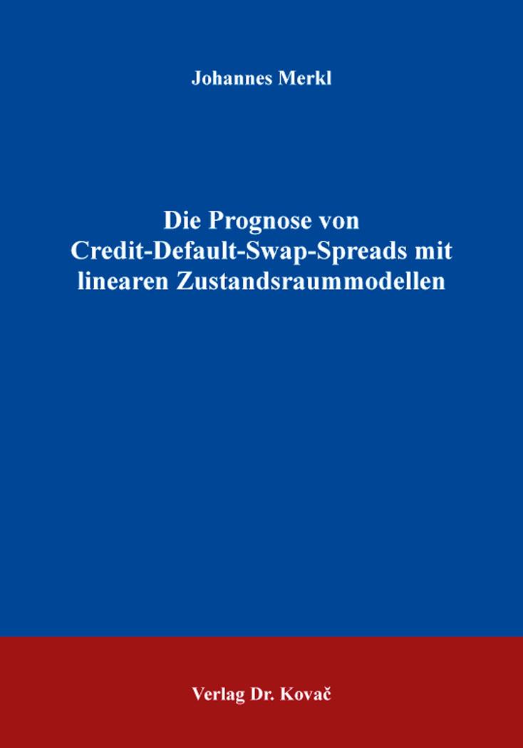 Cover: Die Prognose von Credit-Default-Swap-Spreads mit linearen Zustandsraummodellen