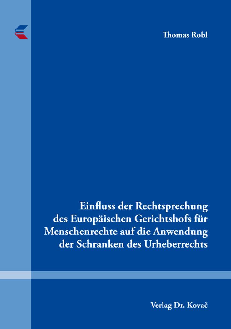 Cover: Einfluss der Rechtsprechung des Europäischen Gerichtshofs für Menschenrechte auf die Anwendung der Schranken des Urheberrechts