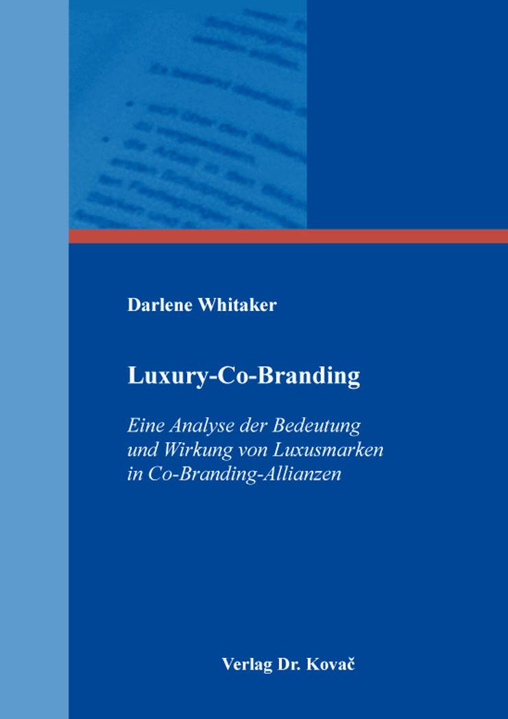 Cover: Luxury-Co-Branding: Eine Analyse der Bedeutung und Wirkung von Luxusmarken in Co-Branding-Allianzen