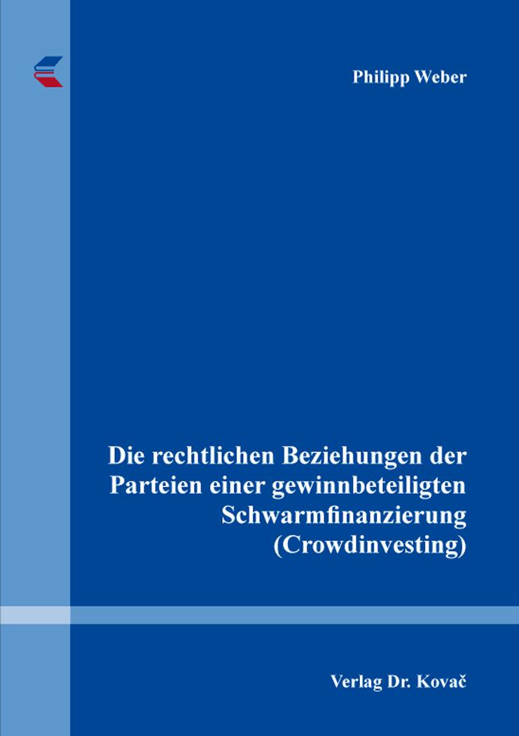 Cover: Die rechtlichen Beziehungen der Parteien einer gewinnbeteiligten Schwarmfinanzierung (Crowdinvesting)