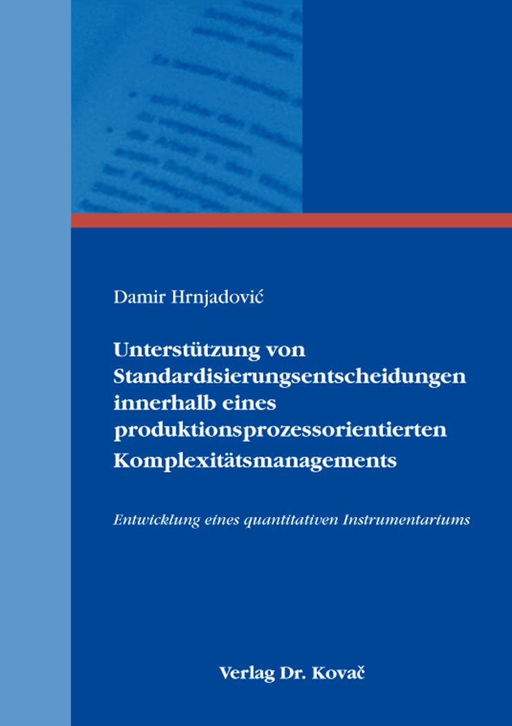 Cover: Unterstützung von Standardisierungsentscheidungen innerhalb eines produktionsprozessorientierten Komplexitätsmanagements