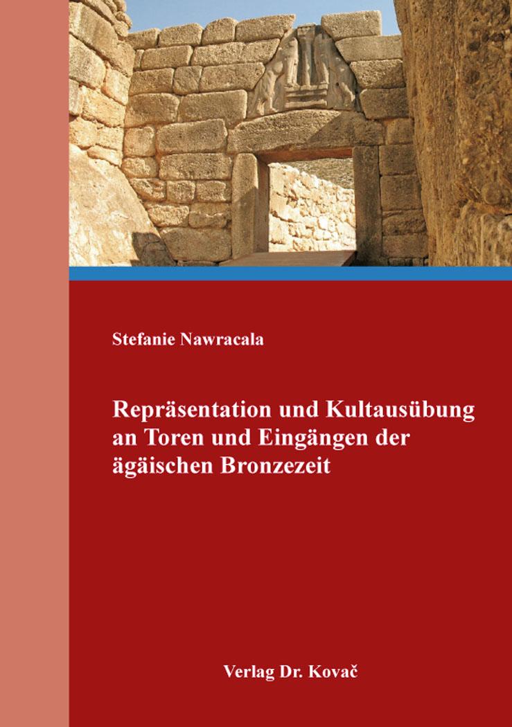Cover: Repräsentation und Kultausübung an Toren und Eingängen der ägäischen Bronzezeit