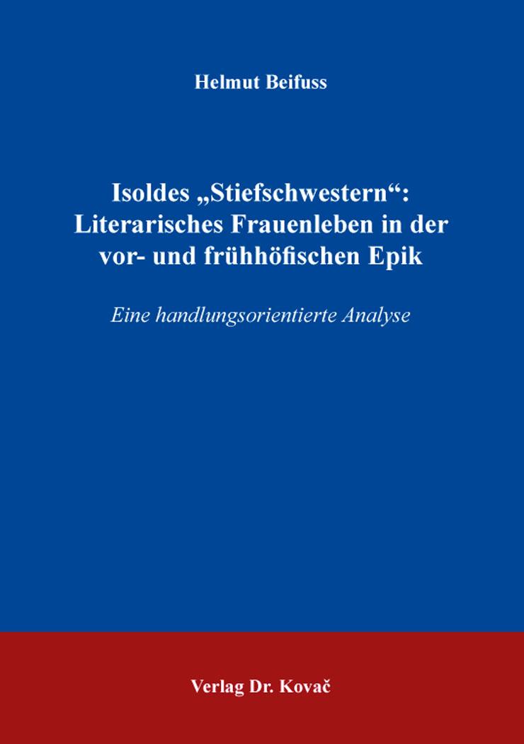 """Cover: Isoldes """"Stiefschwestern"""": Literarisches Frauenleben in der vor- und frühhöfischen Epik"""