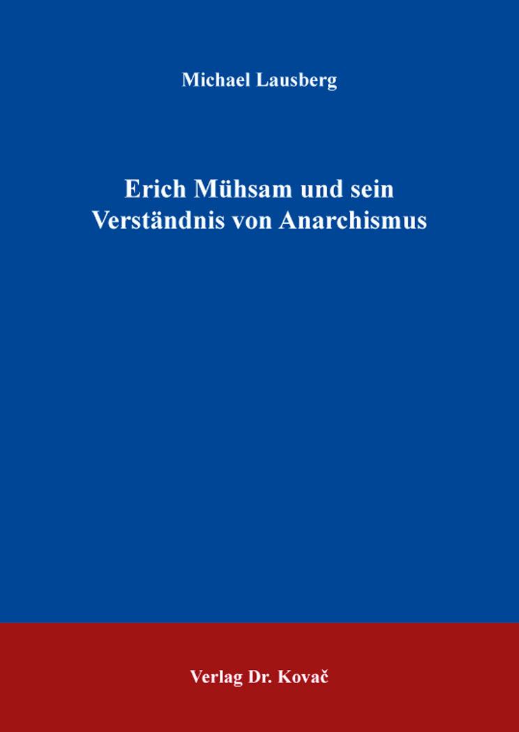 Cover: Erich Mühsam und sein Verständnis von Anarchismus