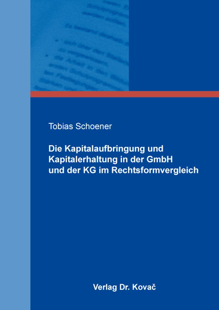 Cover: Die Kapitalaufbringung und Kapitalerhaltung in der GmbH und der KG im Rechtsformvergleich