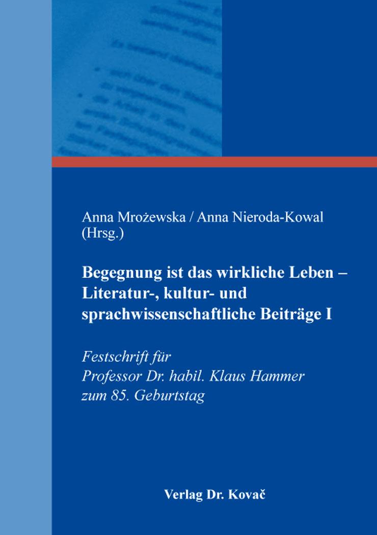 Cover: Begegnung ist das wirkliche Leben – Literatur-, kultur- und sprachwissenschaftliche Beiträge I