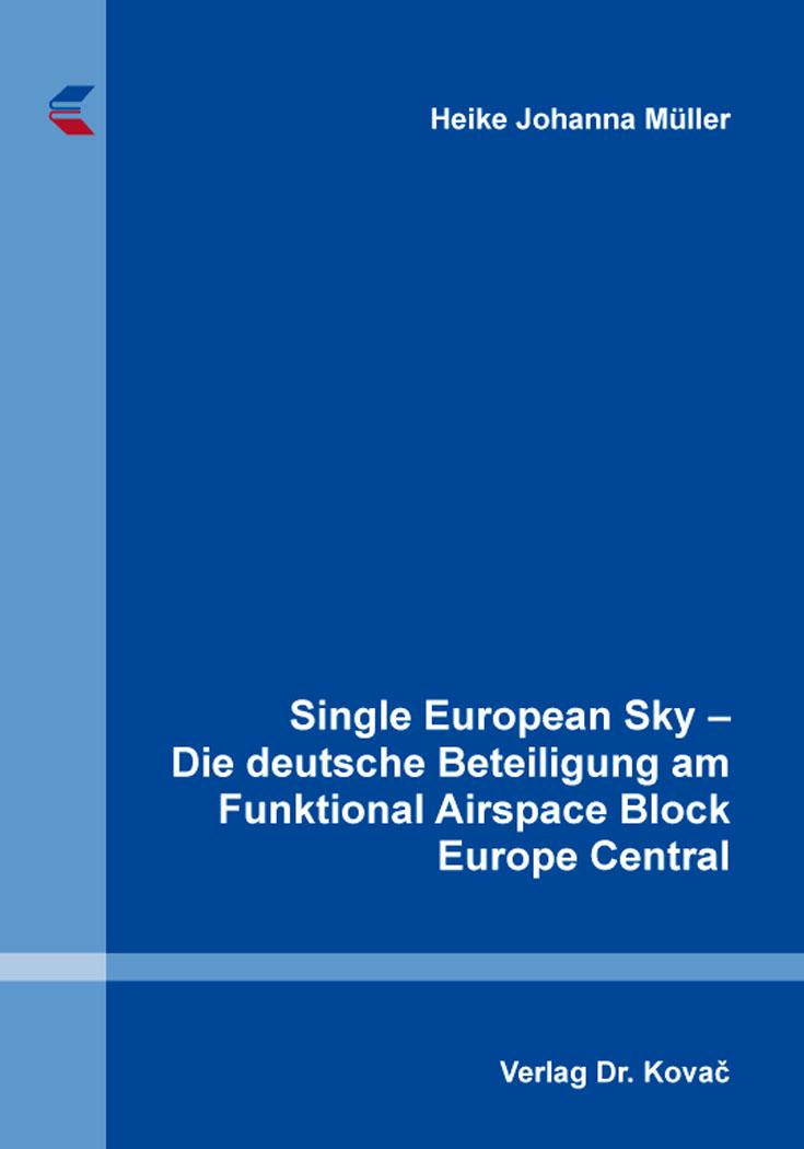 Cover: Single European Sky – Die deutsche Beteiligung am Funktional Airspace Block Europe Central