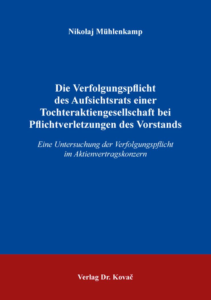 Cover: Die Verfolgungspflicht des Aufsichtsrats einer Tochteraktiengesellschaft bei Pflichtverletzungen des Vorstands