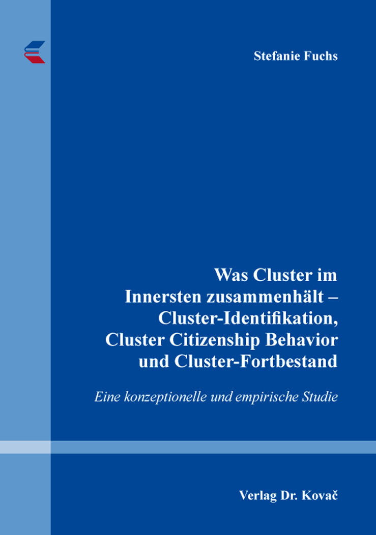 Cover: Was Cluster im Innersten zusammenhält – Cluster-Identifikation, Cluster Citizenship Behavior und Cluster-Fortbestand