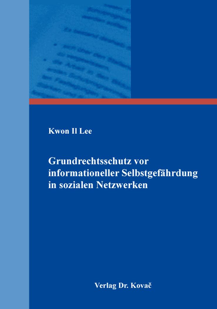 Cover: Grundrechtsschutz vor informationeller Selbstgefährdung in sozialen Netzwerken