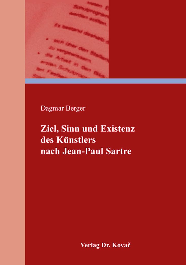 Cover: Ziel, Sinn und Existenz des Künstlers nach Jean-Paul Sartre